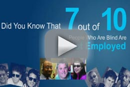 Featured Video Image - did you know that 7 out of 10 people who are blind are not employed?